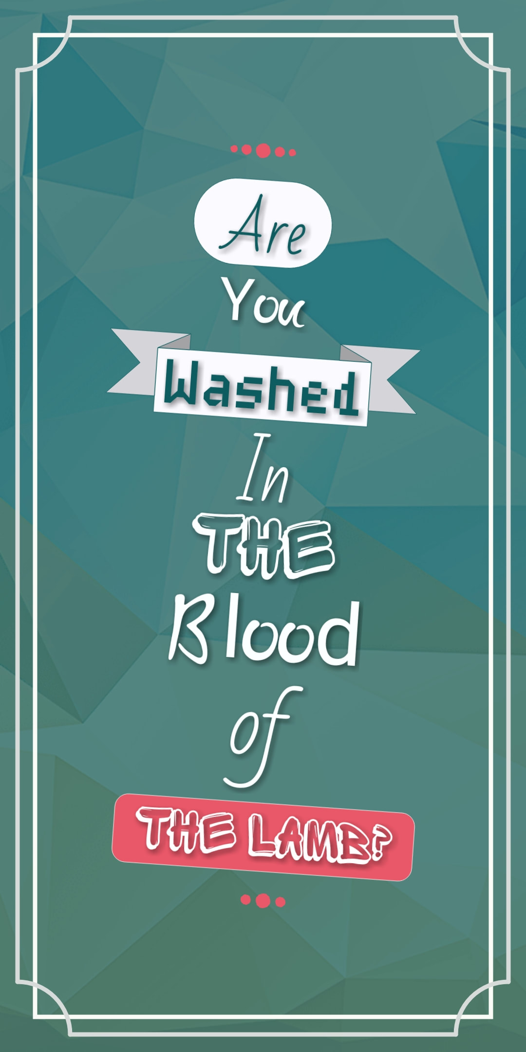 Are You Washed In the Blood?